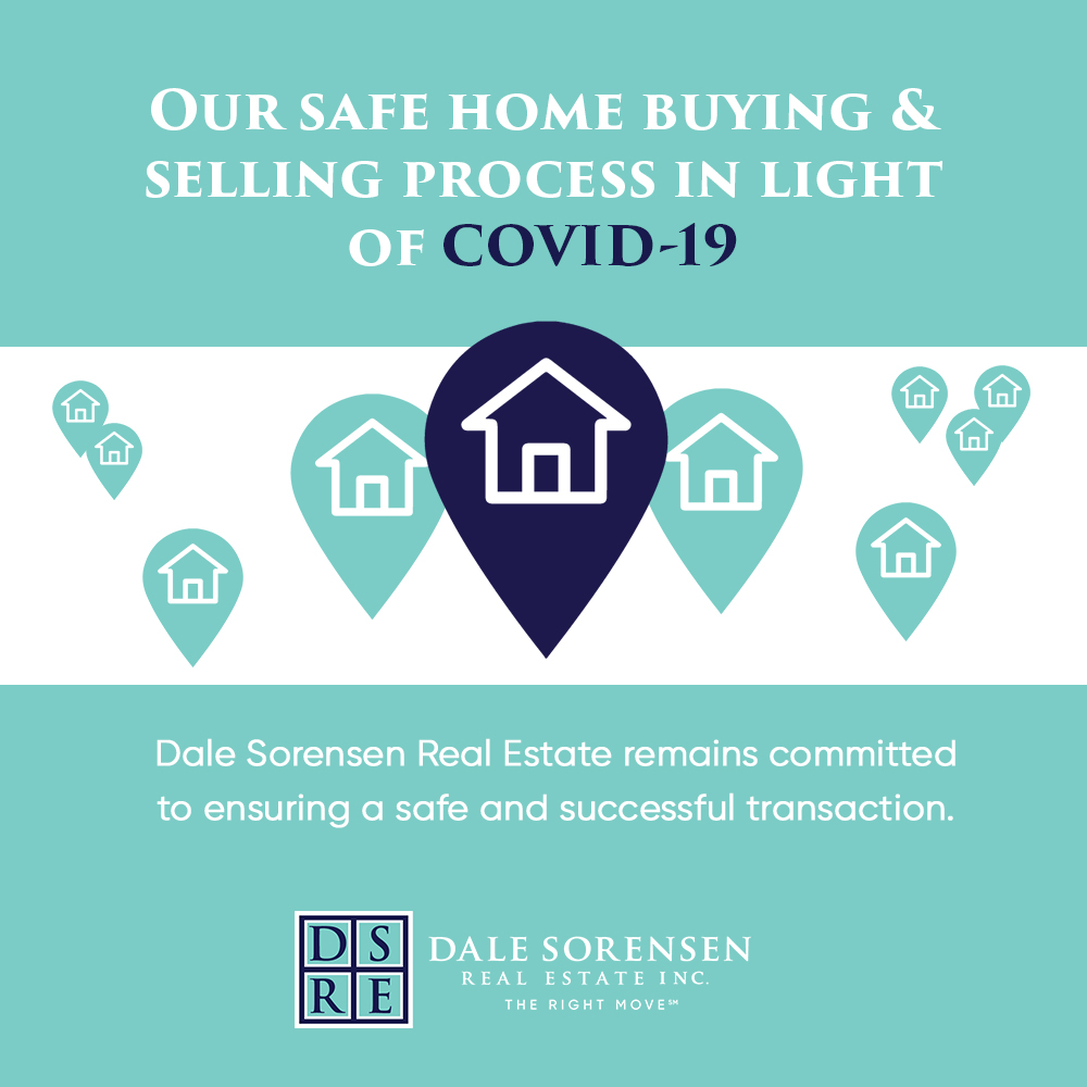 Our Safe Home Buying & Selling Process in Light of Covid-19.  Dale Sorensen Real Estate remains committed to  ensuring a safe and successful transaction.