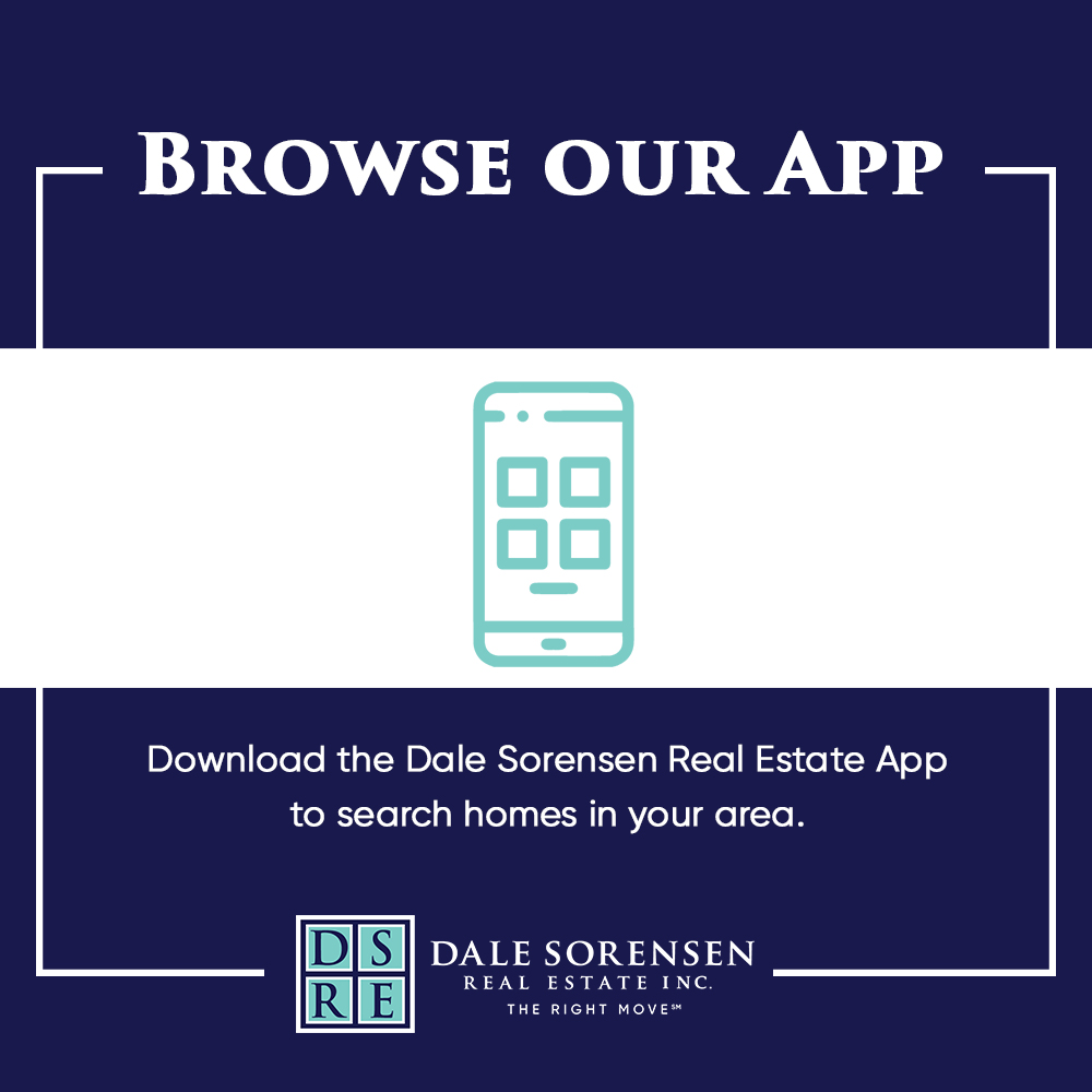 Browse our App  Download the Dale Sorensen Real Estate App to search homes in your area.